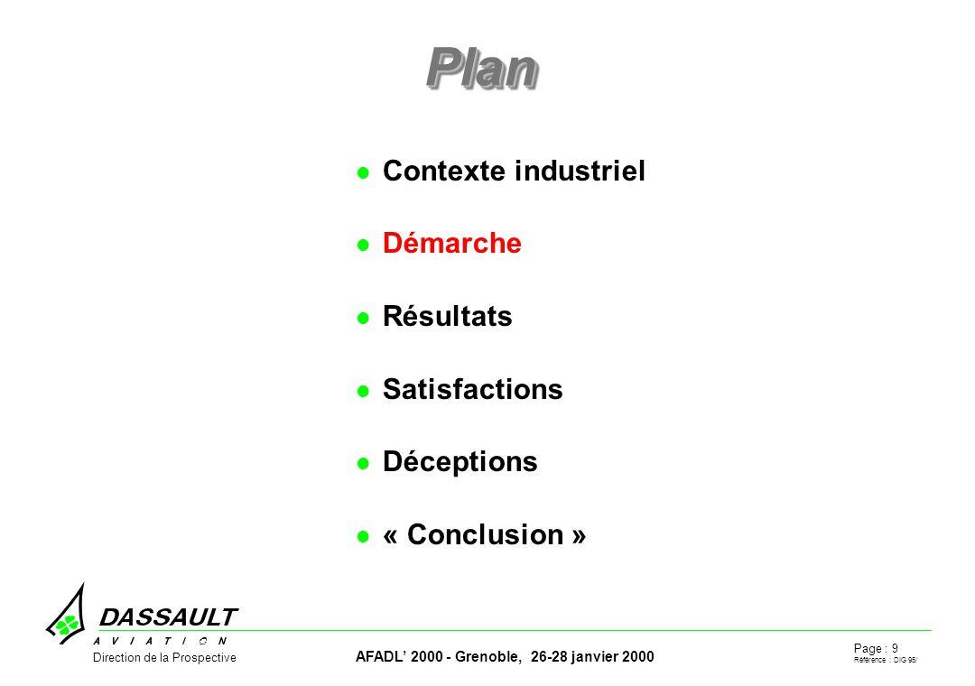 Page : 9 Référence : DIG 95/ AFADL 2000 - Grenoble, 26-28 janvier 2000 Direction de la Prospective PlanPlan Contexte industriel Démarche Résultats Satisfactions Déceptions « Conclusion »