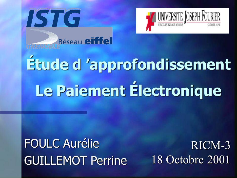 Étude d approfondissement Le Paiement Électronique FOULC Aurélie GUILLEMOT Perrine RICM-3 18 Octobre 2001