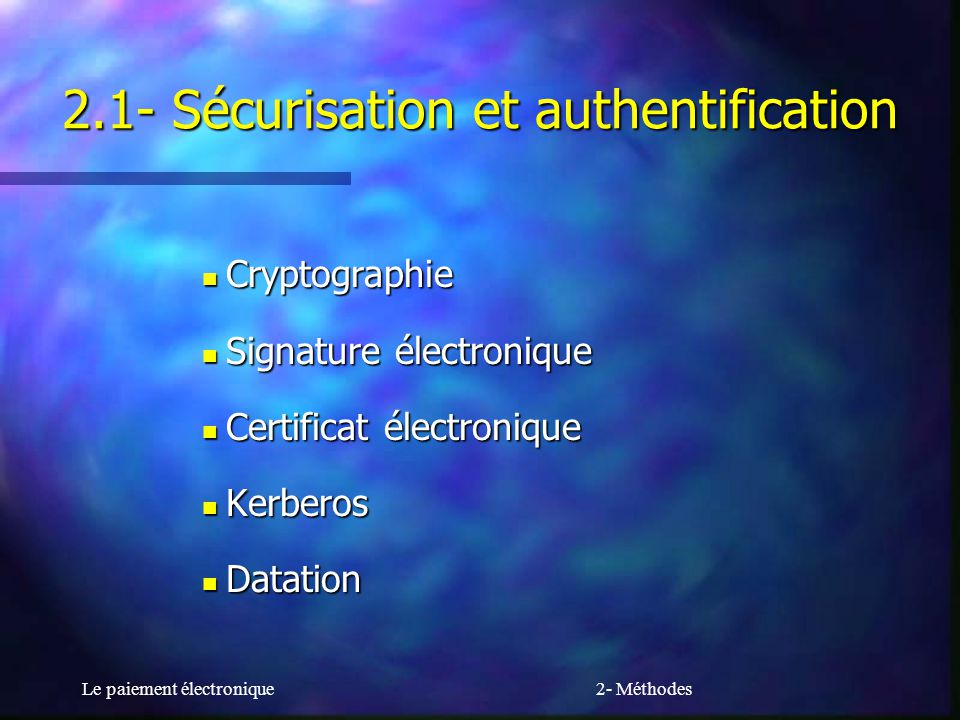 Le paiement électronique2- Méthodes 2.1- Sécurisation et authentification Cryptographie Cryptographie Signature électronique Signature électronique Ce