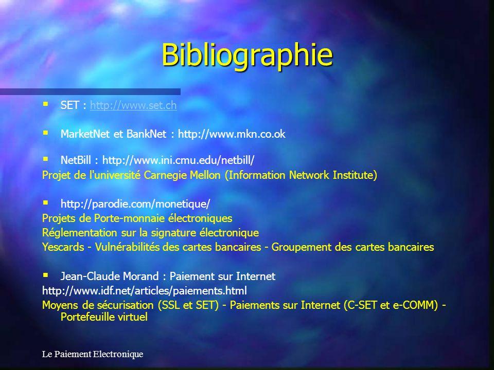 Le Paiement Electronique Bibliographie SET : http://www.set.chhttp://www.set.ch MarketNet et BankNet : http://www.mkn.co.ok NetBill : http://www.ini.c