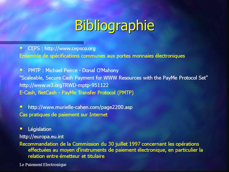 Le Paiement Electronique Bibliographie CEPS : http://www.cepsco.org Ensemble de spécifications communes aux portes monnaies électroniques PMTP : Micha