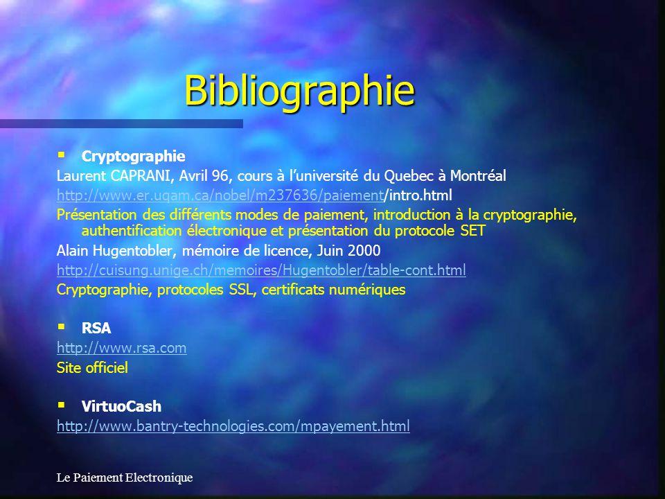 Le Paiement Electronique Bibliographie Cryptographie Laurent CAPRANI, Avril 96, cours à luniversité du Quebec à Montréal http://www.er.uqam.ca/nobel/m