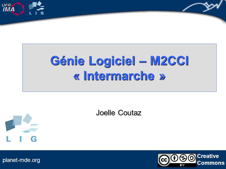 Creative Commons planet-mde.org Génie Logiciel – M2CCI « Intermarche » Joelle Coutaz
