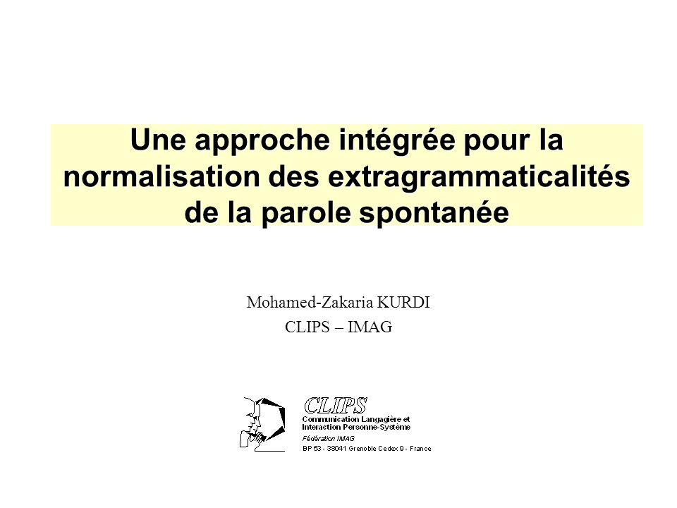 Une approche intégrée pour la normalisation des extragrammaticalités de la parole spontanée Mohamed-Zakaria KURDI CLIPS – IMAG