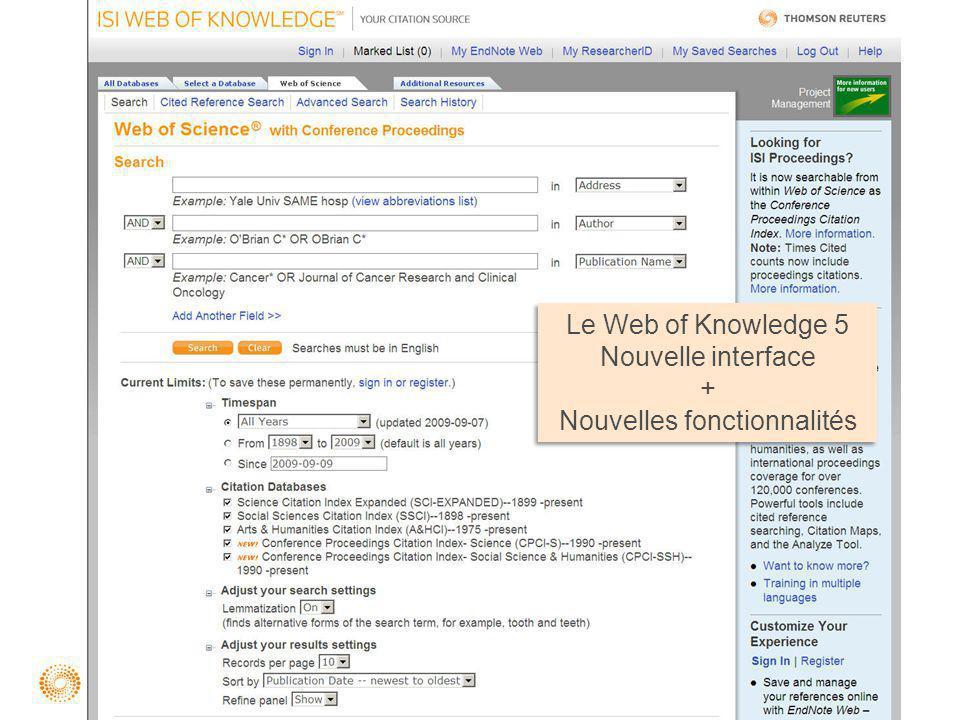 Nouvelle interface + Nouvelles fonctionnalités Le Web of Knowledge 5 Nouvelle interface + Nouvelles fonctionnalités