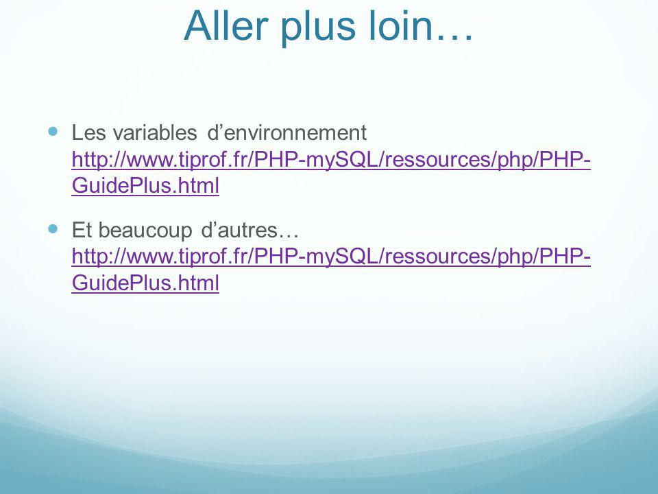 Aller plus loin… Les variables denvironnement http://www.tiprof.fr/PHP-mySQL/ressources/php/PHP- GuidePlus.html http://www.tiprof.fr/PHP-mySQL/ressources/php/PHP- GuidePlus.html Et beaucoup dautres… http://www.tiprof.fr/PHP-mySQL/ressources/php/PHP- GuidePlus.html http://www.tiprof.fr/PHP-mySQL/ressources/php/PHP- GuidePlus.html