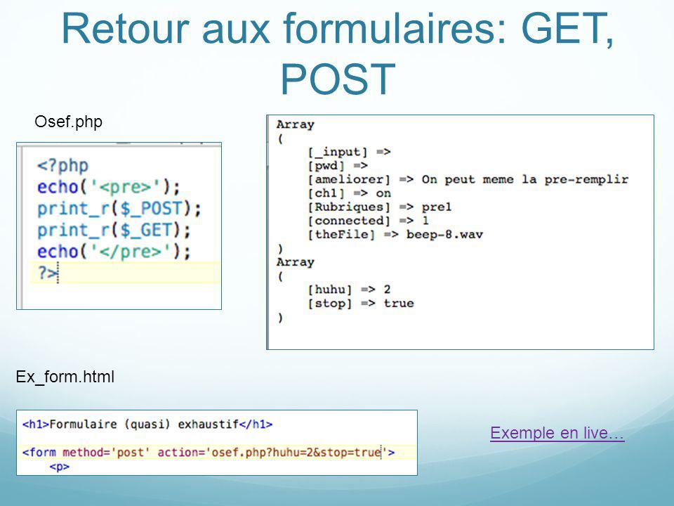 Retour aux formulaires: GET, POST Osef.php Ex_form.html Exemple en live…