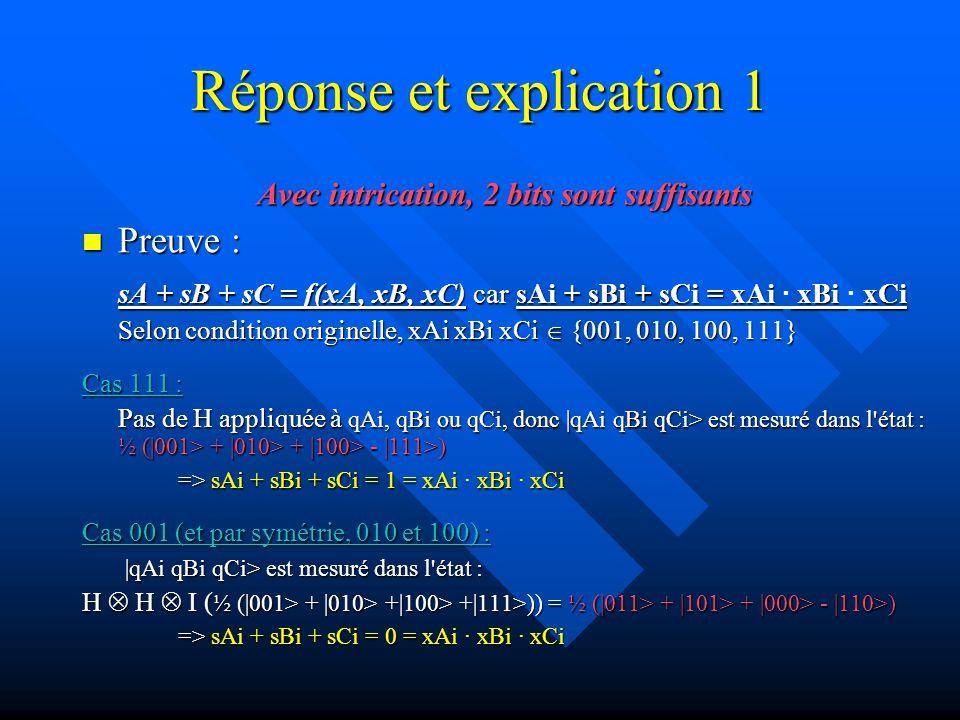 Réponse et explication 2 Sans intrication, 3 bits sont nécessaires Principe : Prouver que 2 bits ne suffisent pas.