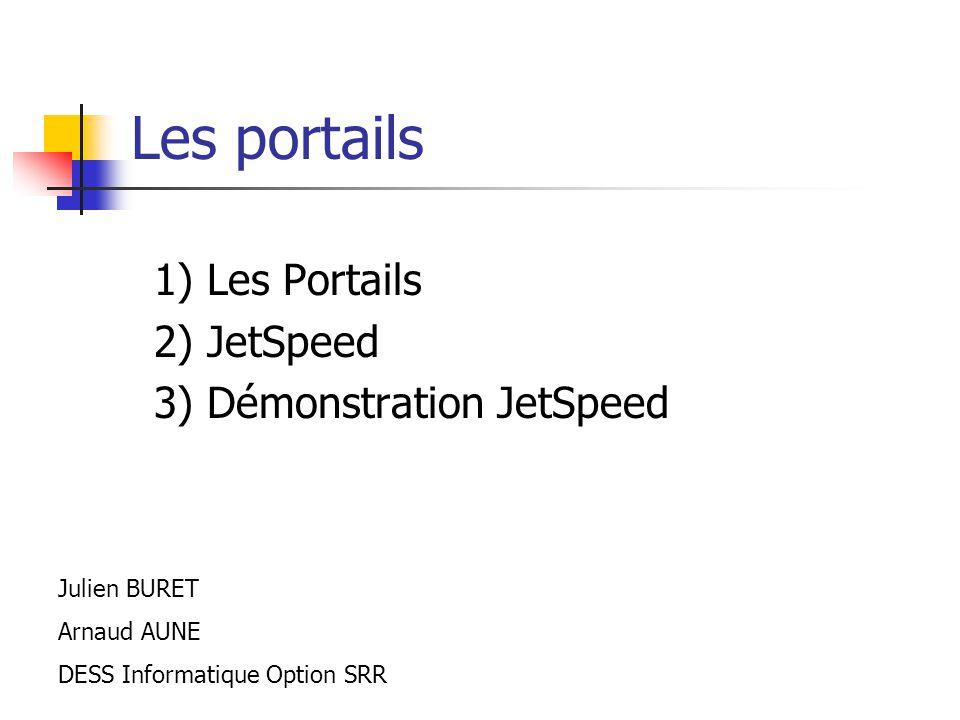 Les portails 1) Les Portails 2) JetSpeed 3) Démonstration JetSpeed Julien BURET Arnaud AUNE DESS Informatique Option SRR