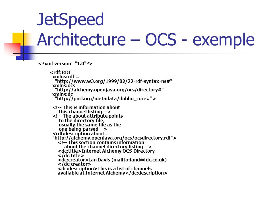JetSpeed Architecture – OCS - exemple Internet Alchemy OCS Directory Ian Davis (mailto:iand@fdc.co.uk) This is a list of channels available at Interne