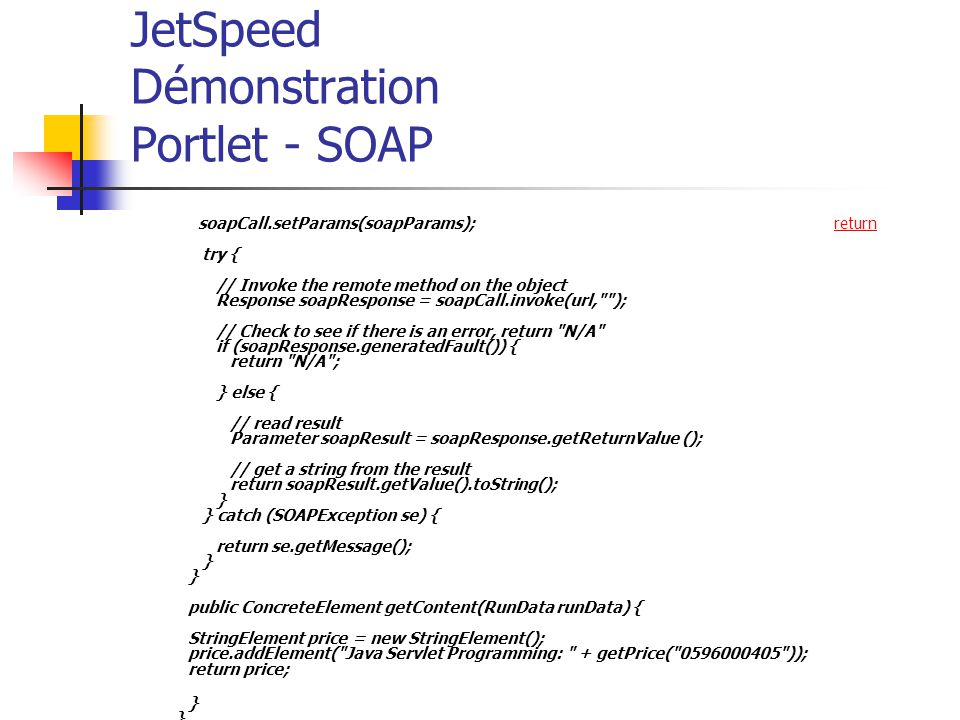 JetSpeed Démonstration Portlet - SOAP soapCall.setParams(soapParams); try { // Invoke the remote method on the object Response soapResponse = soapCall