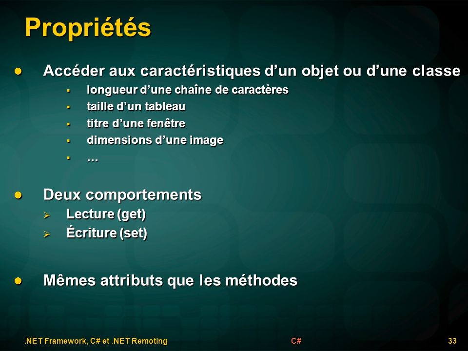 Propriétés.NET Framework, C# et.NET Remoting 33C# Accéder aux caractéristiques dun objet ou dune classe Accéder aux caractéristiques dun objet ou dune