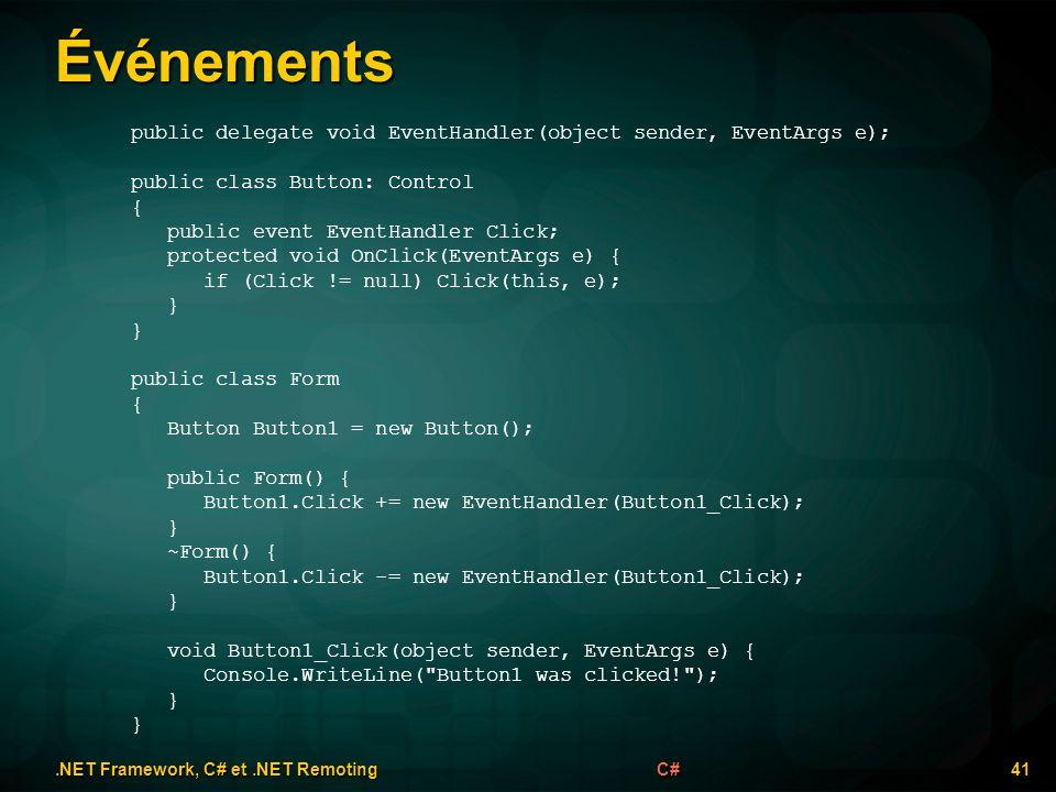 Événements.NET Framework, C# et.NET Remoting 41C# public delegate void EventHandler(object sender, EventArgs e); public class Button: Control { public