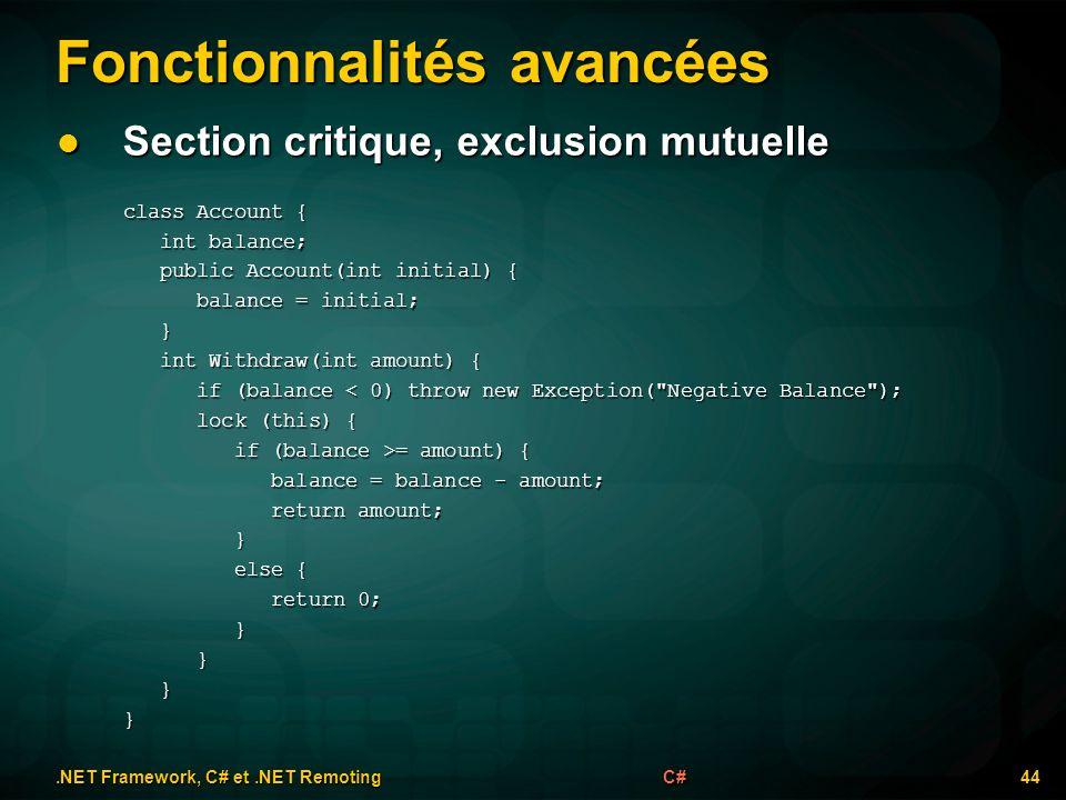 Fonctionnalités avancées.NET Framework, C# et.NET Remoting 44C# Section critique, exclusion mutuelle Section critique, exclusion mutuelle class Accoun