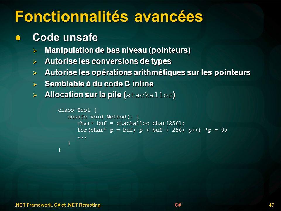 Fonctionnalités avancées.NET Framework, C# et.NET Remoting 47C# Code unsafe Code unsafe Manipulation de bas niveau (pointeurs) Manipulation de bas niv