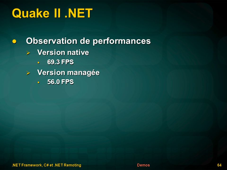 Quake II.NET.NET Framework, C# et.NET Remoting 64Demos Observation de performances Observation de performances Version native Version native 69.3 FPS