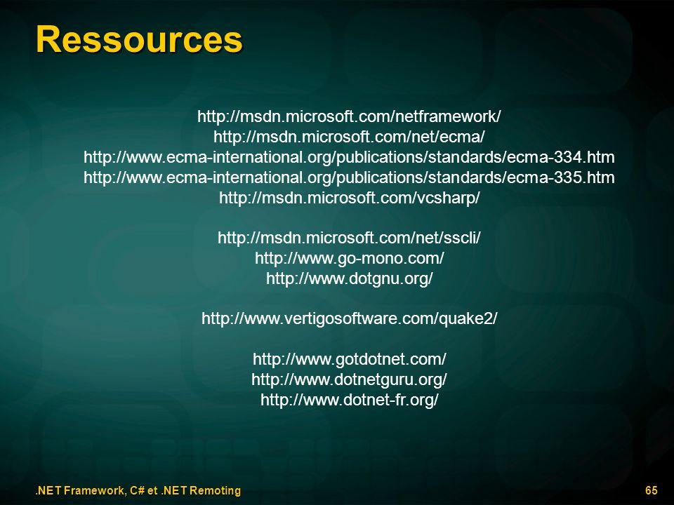 Ressources.NET Framework, C# et.NET Remoting 65 http://msdn.microsoft.com/netframework/ http://msdn.microsoft.com/net/ecma/ http://www.ecma-internatio