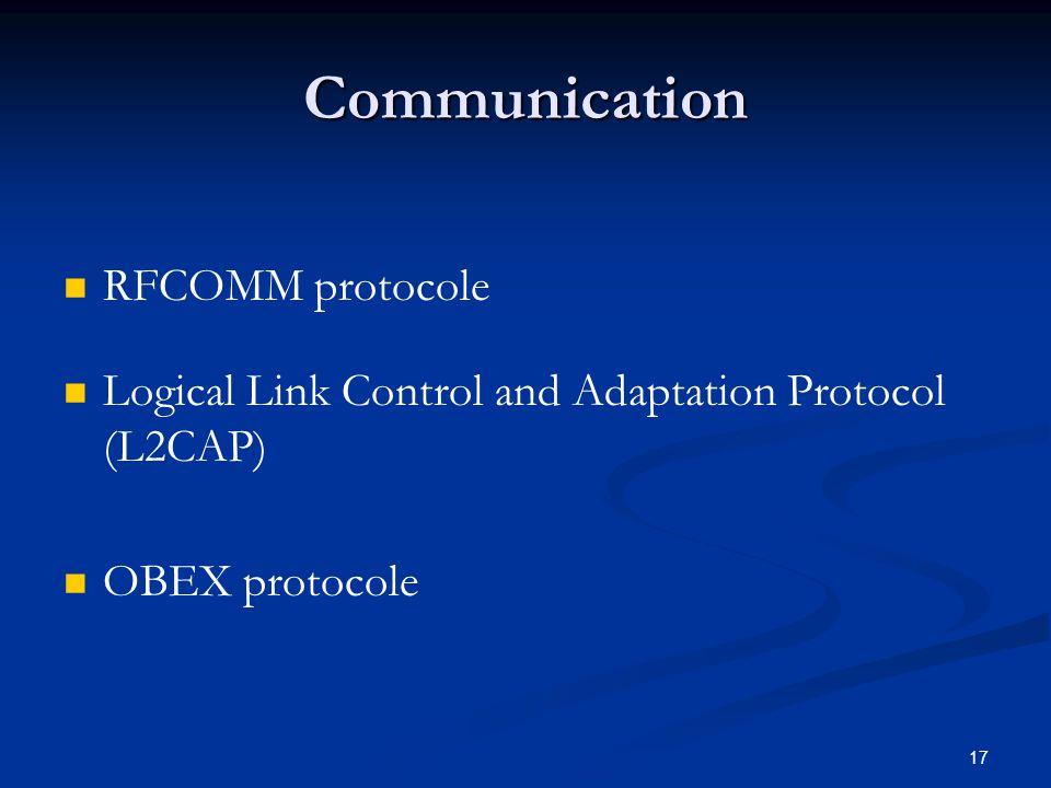 17 Communication RFCOMM protocole Logical Link Control and Adaptation Protocol (L2CAP) OBEX protocole