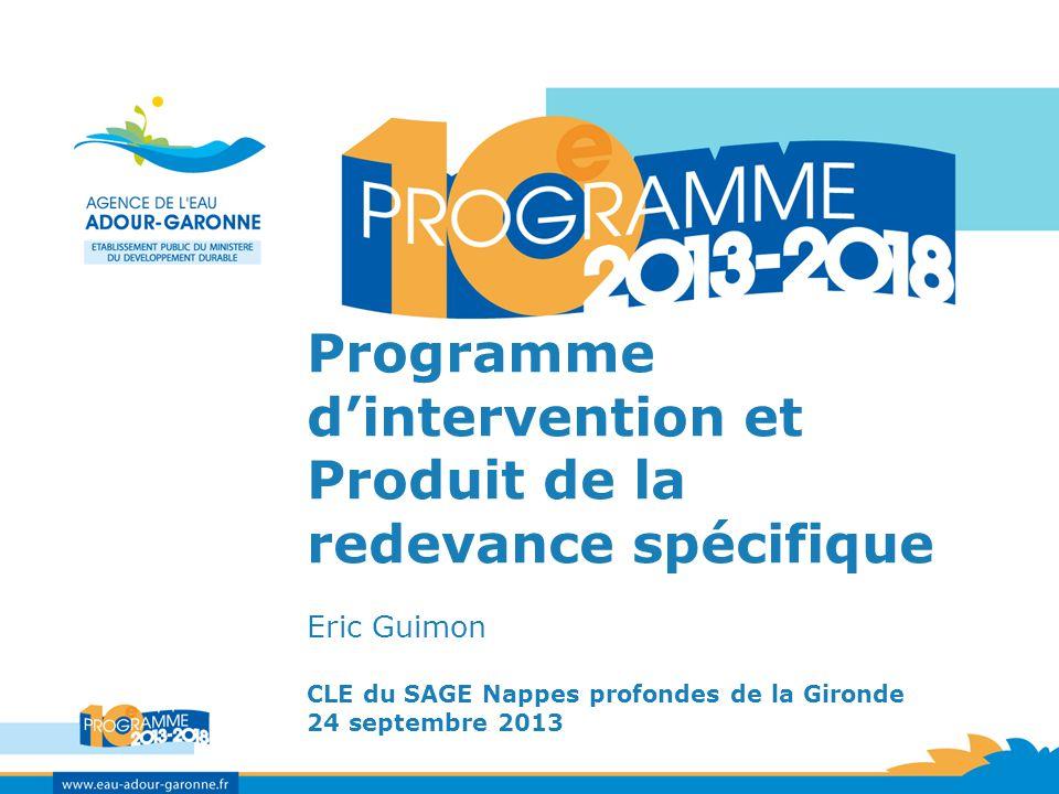 Programme dintervention et Produit de la redevance spécifique Eric Guimon CLE du SAGE Nappes profondes de la Gironde 24 septembre 2013