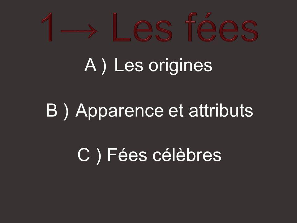 A )Les origines B )Apparence et attributs C )Fées célèbres