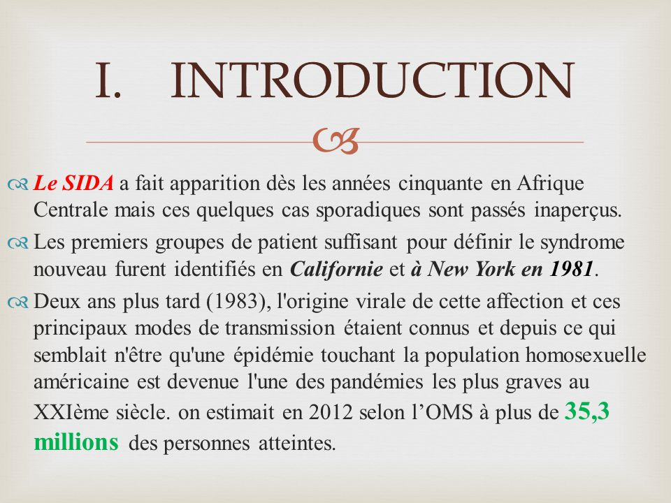 Le SIDA a fait apparition dès les années cinquante en Afrique Centrale mais ces quelques cas sporadiques sont passés inaperçus. Les premiers groupes d