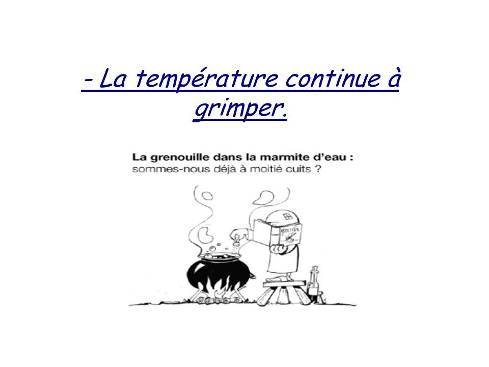 - La température continue à grimper.
