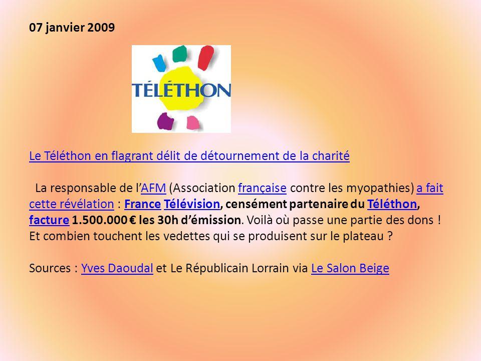 07 janvier 2009 Le Téléthon en flagrant délit de détournement de la charité La responsable de lAFM (Association française contre les myopathies) a fait cette révélation : France Télévision, censément partenaire du Téléthon, facture 1.500.000 les 30h démission.