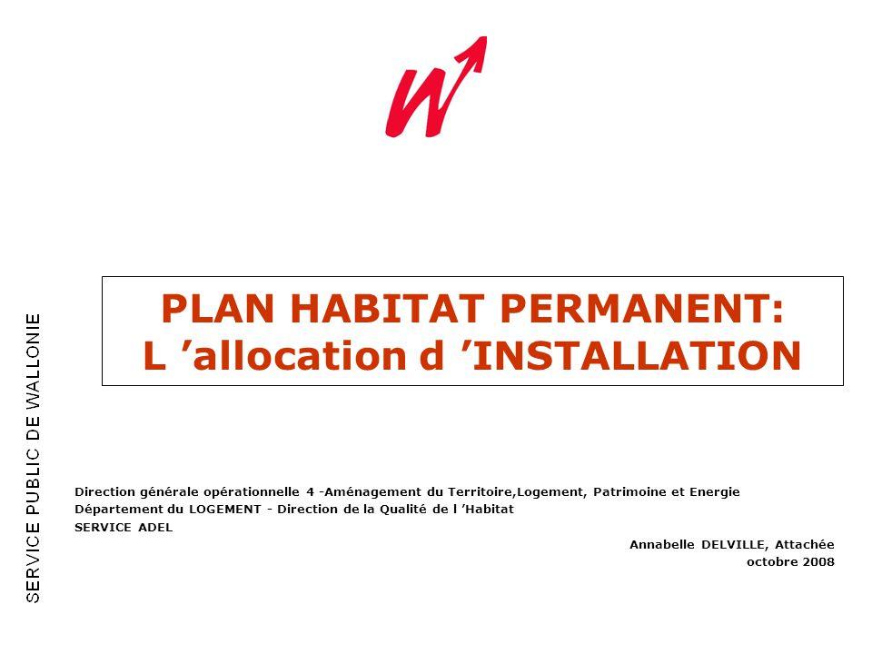 PLAN HABITAT PERMANENT: L allocation d INSTALLATION Direction générale opérationnelle 4 -Aménagement du Territoire,Logement, Patrimoine et Energie Dép