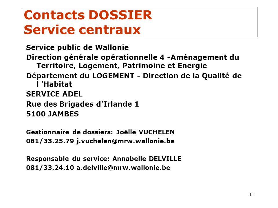11 Contacts DOSSIER Service centraux Service public de Wallonie Direction générale opérationnelle 4 -Aménagement du Territoire, Logement, Patrimoine e