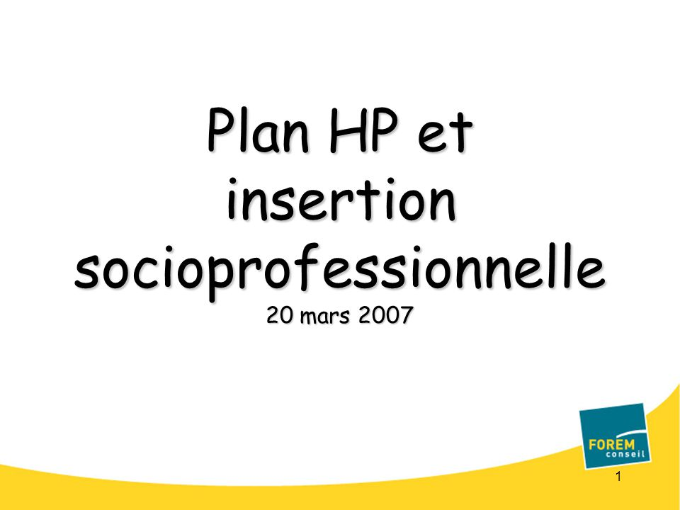 1 Plan HP et insertion socioprofessionnelle 20 mars 2007