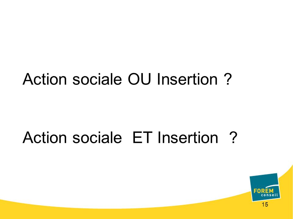 15 Action sociale OU Insertion Action sociale ET Insertion