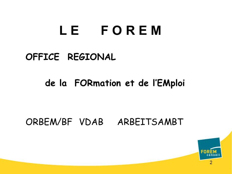 2 L E F O R E M OFFICE REGIONAL de la FORmation et de lEMploi ORBEM/BF VDAB ARBEITSAMBT
