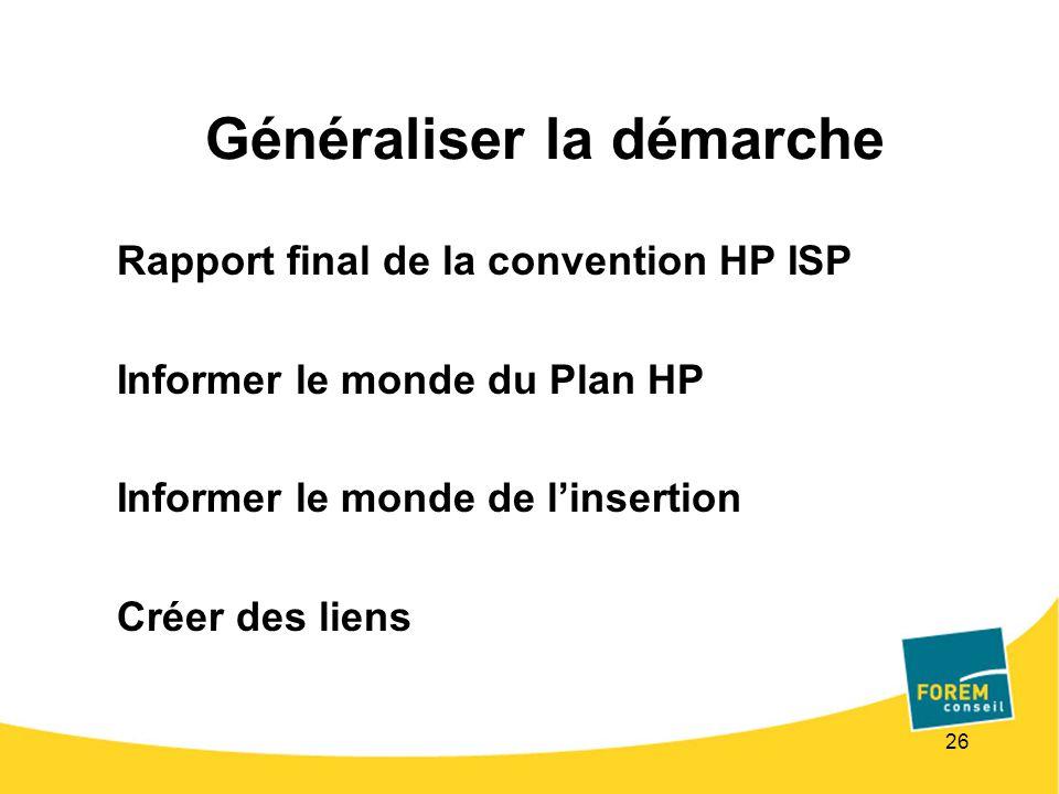 26 Généraliser la démarche Rapport final de la convention HP ISP Informer le monde du Plan HP Informer le monde de linsertion Créer des liens