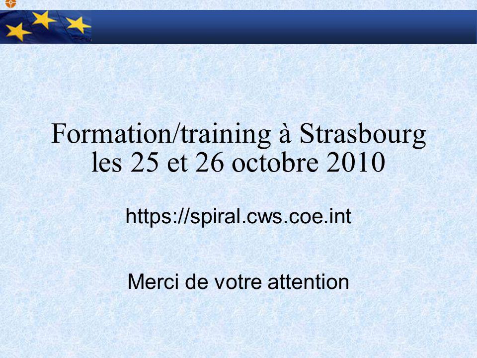 Formation/training à Strasbourg les 25 et 26 octobre 2010 https://spiral.cws.coe.int Merci de votre attention