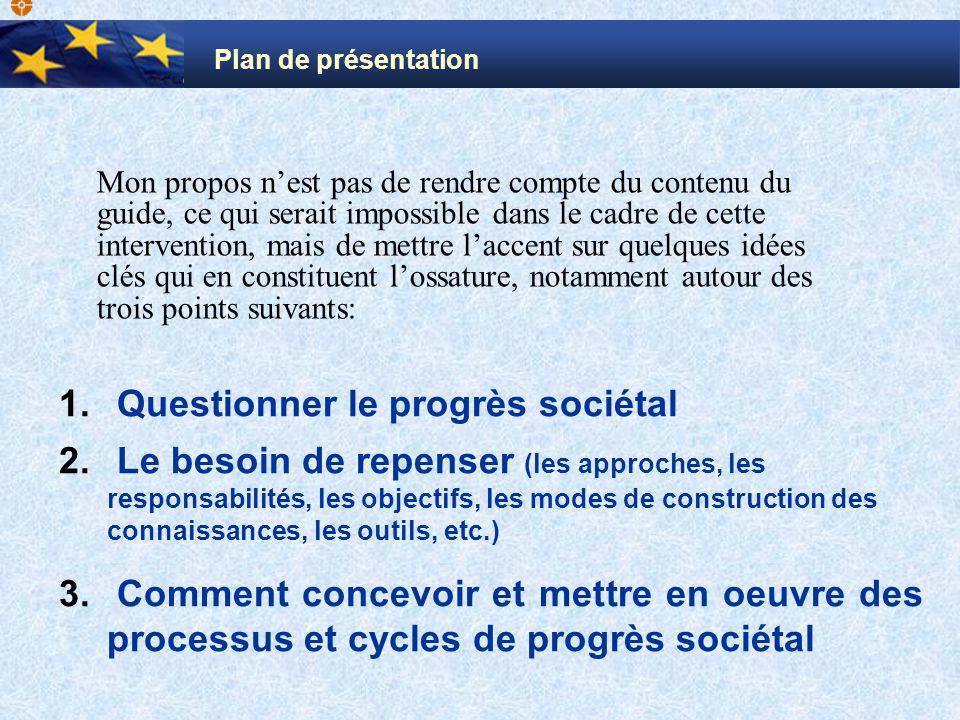 1. Questionner le progrès sociétal 2. Le besoin de repenser (les approches, les responsabilités, les objectifs, les modes de construction des connaiss