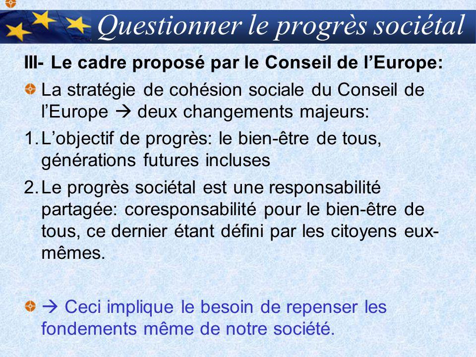 Questionner le progrès sociétal III- Le cadre proposé par le Conseil de lEurope: La stratégie de cohésion sociale du Conseil de lEurope deux changemen