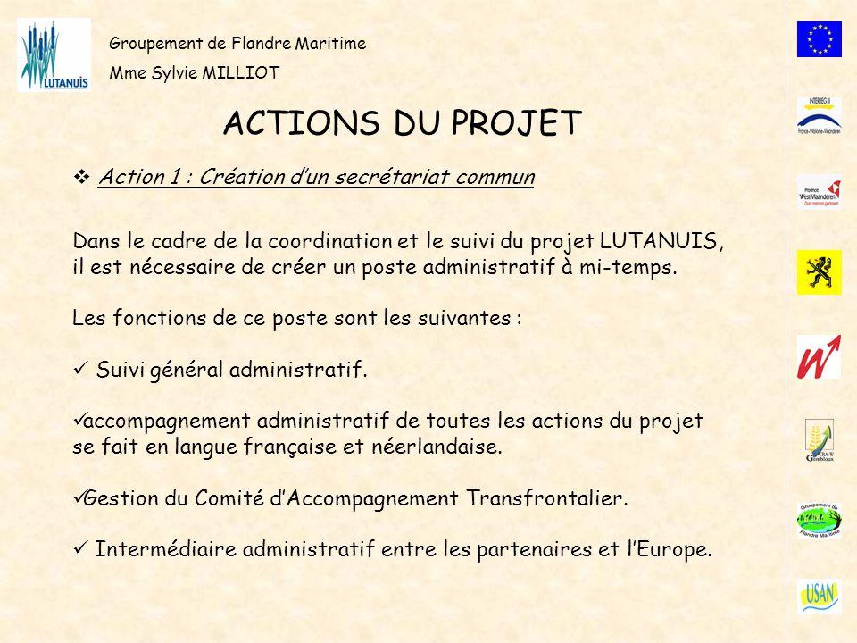 Groupement de Flandre Maritime Mme Sylvie MILLIOT ACTIONS DU PROJET Action 1 : Création dun secrétariat commun Dans le cadre de la coordination et le