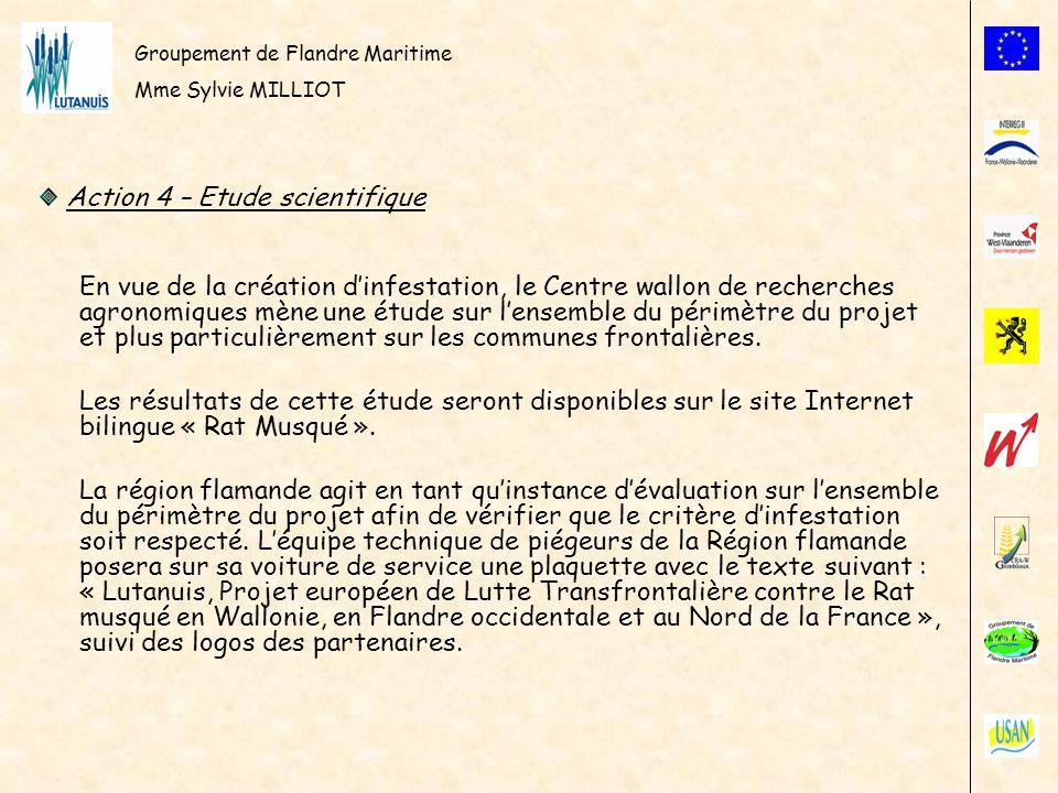 Groupement de Flandre Maritime Mme Sylvie MILLIOT Action 5 – Diffusion des résultats Le Centre wallon de recherches agronomiques est chargé dorganiser un colloque transfrontalier à la fin de la première phase.