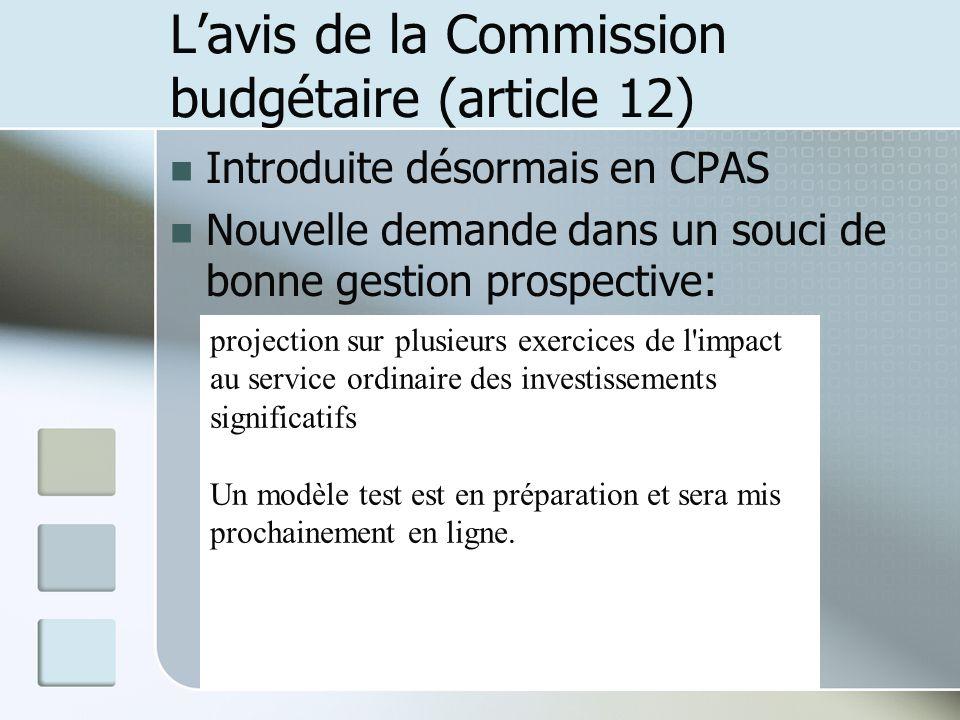Lavis de la Commission budgétaire (article 12) Introduite désormais en CPAS Nouvelle demande dans un souci de bonne gestion prospective: projection su