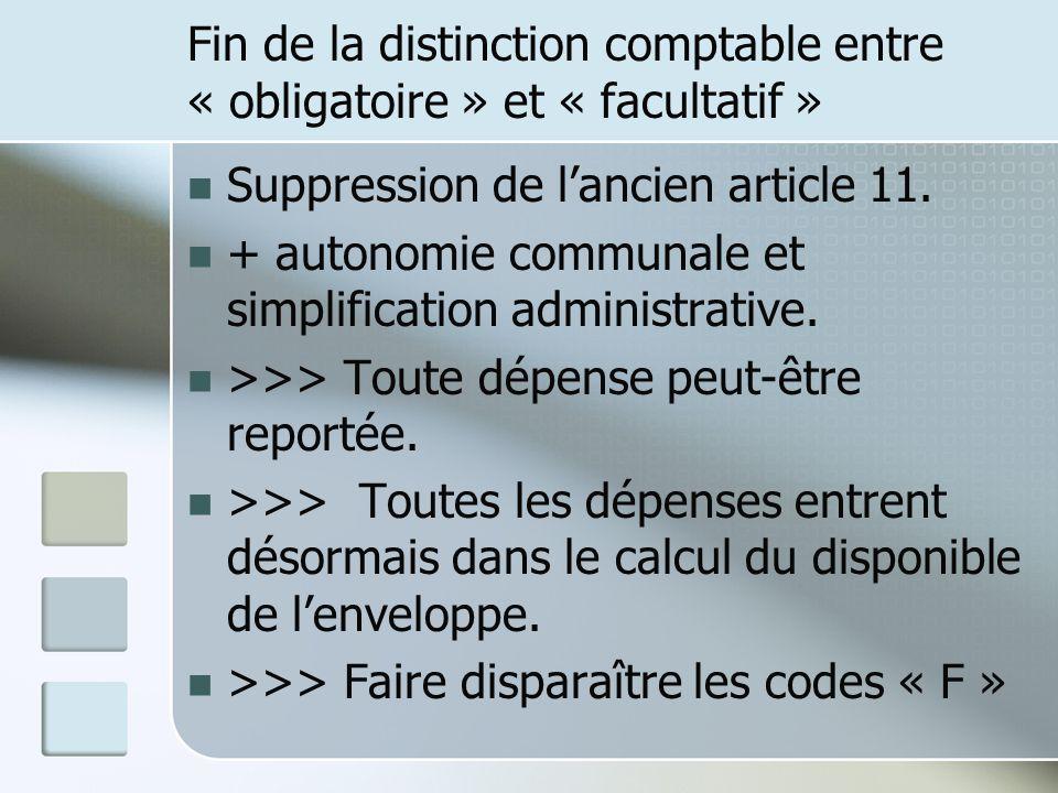 Fin de la distinction comptable entre « obligatoire » et « facultatif » Suppression de lancien article 11. + autonomie communale et simplification adm