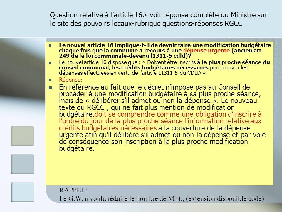 Question relative à larticle 16> voir réponse complète du Ministre sur le site des pouvoirs locaux-rubrique questions-réponses RGCC Le nouvel article