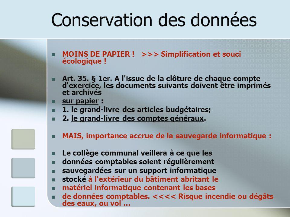 Conservation des données MOINS DE PAPIER ! >>> Simplification et souci écologique ! Art. 35. § 1er. A l'issue de la clôture de chaque compte d'exercic