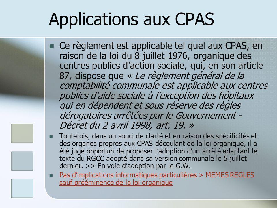 Applications aux CPAS Ce règlement est applicable tel quel aux CPAS, en raison de la loi du 8 juillet 1976, organique des centres publics daction soci