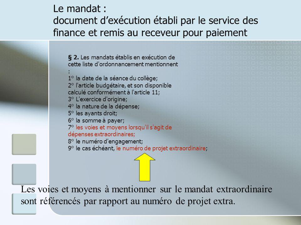 Le mandat : document dexécution établi par le service des finance et remis au receveur pour paiement § 2. Les mandats établis en exécution de cette li