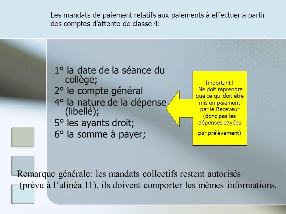 Les mandats de paiement relatifs aux paiements à effectuer à partir des comptes dattente de classe 4: 1° la date de la séance du collège; 2° le compte