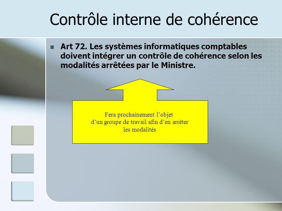 Contrôle interne de cohérence Art 72. Les systèmes informatiques comptables doivent intégrer un contrôle de cohérence selon les modalités arrêtées par