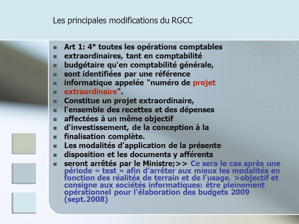 Les principales modifications du RGCC Art 1: 4° toutes les opérations comptables extraordinaires, tant en comptabilité budgétaire qu'en comptabilité g