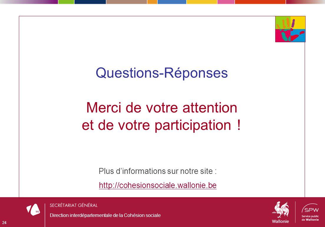 Questions-Réponses Merci de votre attention et de votre participation ! 24 Direction interdépartementale de la Cohésion sociale Plus dinformations sur