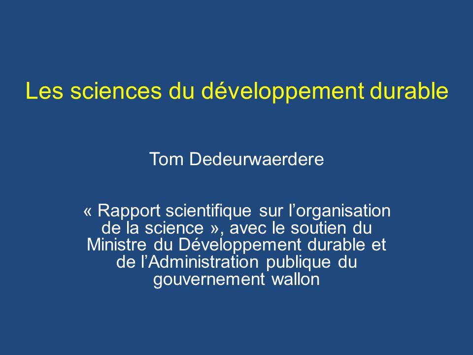 « Rapport scientifique sur lorganisation de la science », avec le soutien du Ministre du Développement durable et de lAdministration publique du gouvernement wallon Les sciences du développement durable Tom Dedeurwaerdere