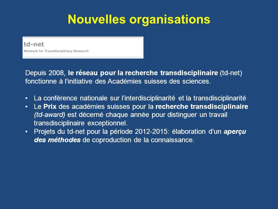 Nouvelles organisations Depuis 2008, le réseau pour la recherche transdisciplinaire (td-net) fonctionne à linitiative des Académies suisses des sciences.